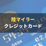 陸マイラー必須のクレジットカードを紹介 お得なマイルの貯め方も徹底解説